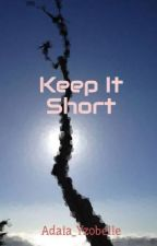 Keep It Short by Adaia_Yzobelle
