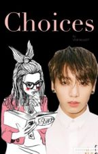 Choices | Jungkook Fanfiction | by VMinKook97