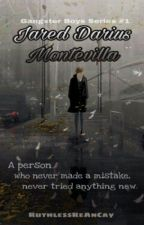 Jared Darius Montevilla (Gangster Boys Series #1) by RuthlessReAnCaY