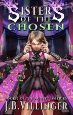 Sisters of the Chosen (Book 3 of Acolytes) by JamesVillinger