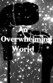 An overwhelming world (A collection of poems) by singergirl55