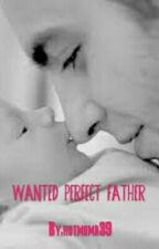WANTED PERFECT FATHER by hotmoma39