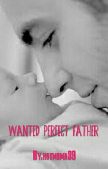WANTED PERFECT FATHER