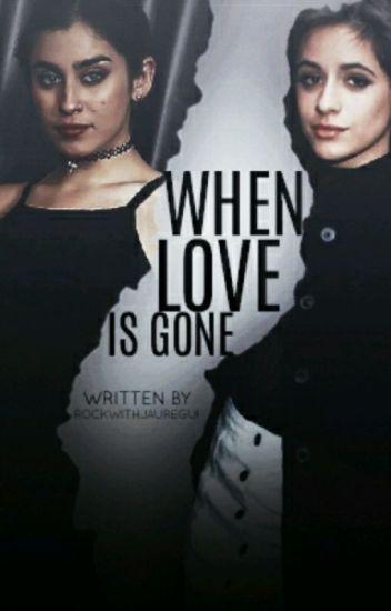 When Love Is Gone (Lauren/You/Camila)