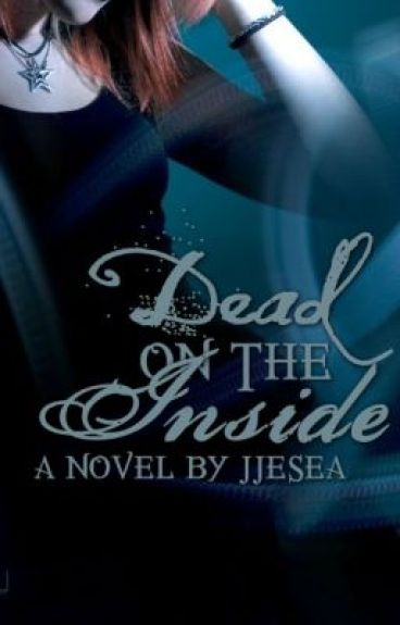 Dead on the Inside [On Hold: Until MHTH is Finished] by JJeSSea