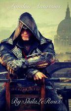 London Assassins(Assassins creed Fan Fiktion) by ShilaLeRoux