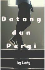 Datang dan Pergi by degrion