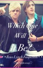Which One Will it Be? (Ross Lynch Fanfiction) by r5fanfics1029