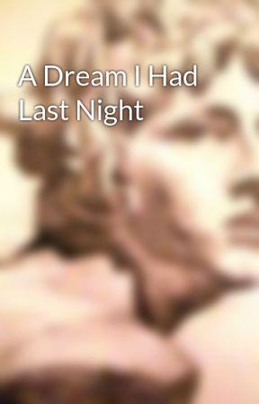 A Dream I Had Last Night by Bohemian_Jessica