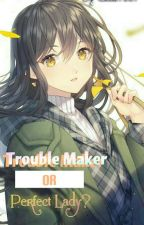 trouble maker or perfect lady? by Celia7887