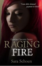 Raging Fire (Guarded Secrets #4) by XxNightStripexX