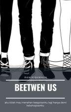 BETWEEN US by Raniriskwhyn