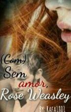 Sem amor Rose Weasley by Rafa_Weasley