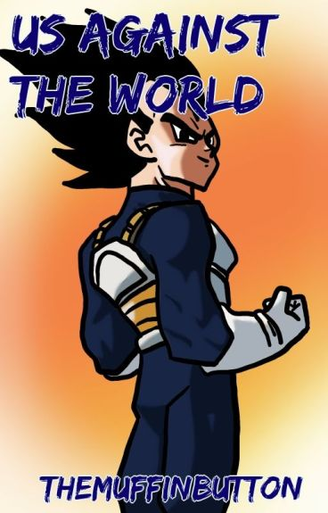 Us Against the World (Vegeta X Reader)