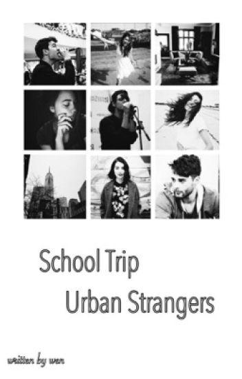 School Trip. || Urban Strangers