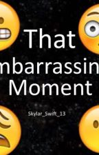 That Embarrassing Moment. by SkyyAlison_13