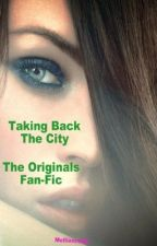 Taking Back The City-The Originals Fan-Fic by Mellianna92