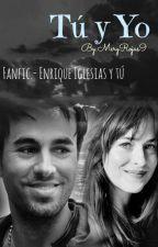 Tú Y Yo -TERMINADA-  (Fanfic.- Enrique Iglesias) by MeryRojas9