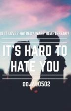 It's Hard To Hate You by oojal0502