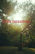 Solo nosotros by IreneRamiroSoriano