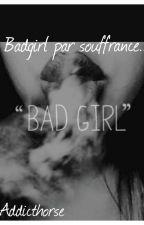 Bad girl par souffrance...(en Correction +Pause ) by addicthorse