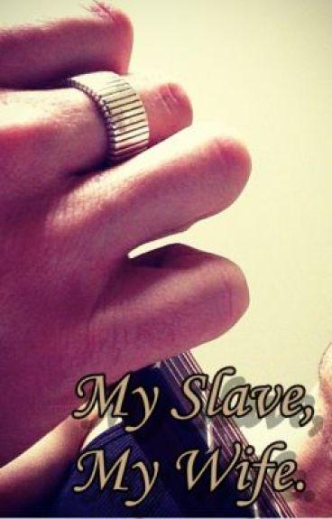 My Slave, My Wife.