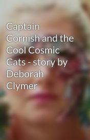 Captain Cornish and the Cool Cosmic Cats - story by Deborah Clymer by theawesomeangel