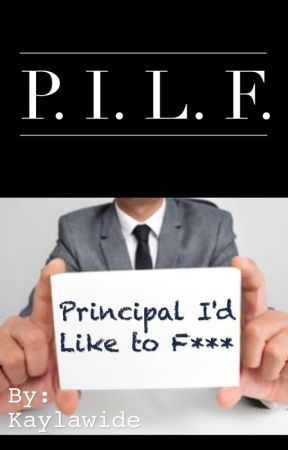 P. I. L. F. -Principal I'd Like (to) F*** [ON HOLD] by Kaylawide