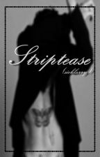 Striptease • l.s by sicklarry