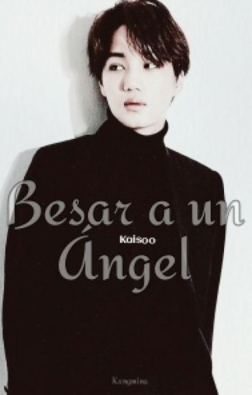 Besar a un Ángel [Kaisoo] ›EDITANDO‹