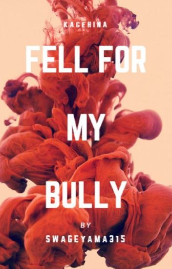 Fell For My Bully [Book 1]