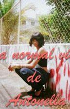 La Normal Vida De Antonella. by OArcayHistorias