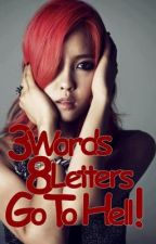 3 Words, 8 Letters, GO TO HELL! (One Shot) by Yourlonglostsister