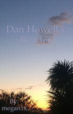 Dan Howell x Reader by megan1x