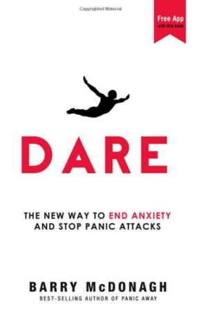 DARE -The New Way to End Anxiety and Stop Panic Attacks by BarryMcDonagh