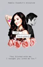 She Assumed (KathNiel) [FINISHED] by asdfghjklELA21