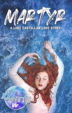 MARTYR   A Luke Castellan Love Story by wegottarunner