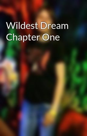 Wildest Dream Chapter One by HeatherKirchhoff