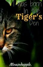 I Was Born In The Tiger's Den by Mousedapple