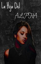 La Hija Del Alpha by wearegurls_ok