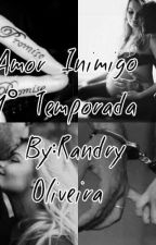 Amor Inimigo 1°Temporada  by Randry