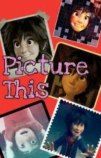Picture This (Hiro Hamada y tu) [TERMINADA] [1era Temporada] by PoohWink245