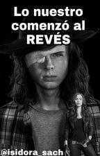 Lo Nuestro Comenzó Al Revés ( Carl Grimes & Tu) *Completa* by engendrostwd