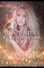 A Stark, a Targaryen by maze_runner20011