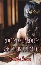 DOS MUNDOS EN CONFLICTO by FernandaST15