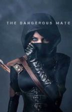 The Dangerous Mate (Completed) by Curlyhead_Dimples