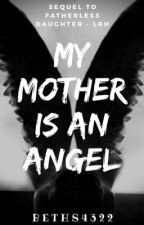 My Mother Is An Angel (Sequel to Fatherless Daughter) by FanOfMany4322
