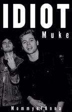 Idiot ☯ Muke ❤ by Calumassxx