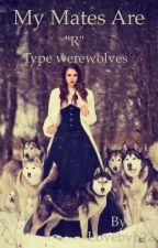 "My Mates are ""R"" type Werewoves! by Lovebvb22"
