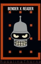 Bender x Reader - Futurama by RosalinaThorne